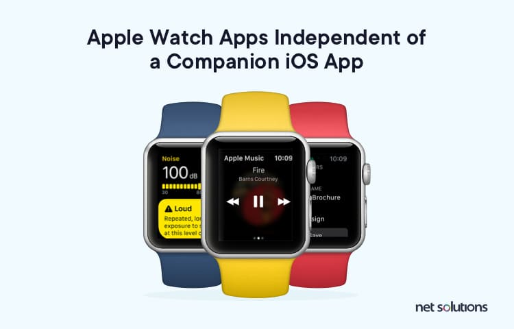 Apple watch apps independent of a Companion iOS App | Mobile App Development Trends
