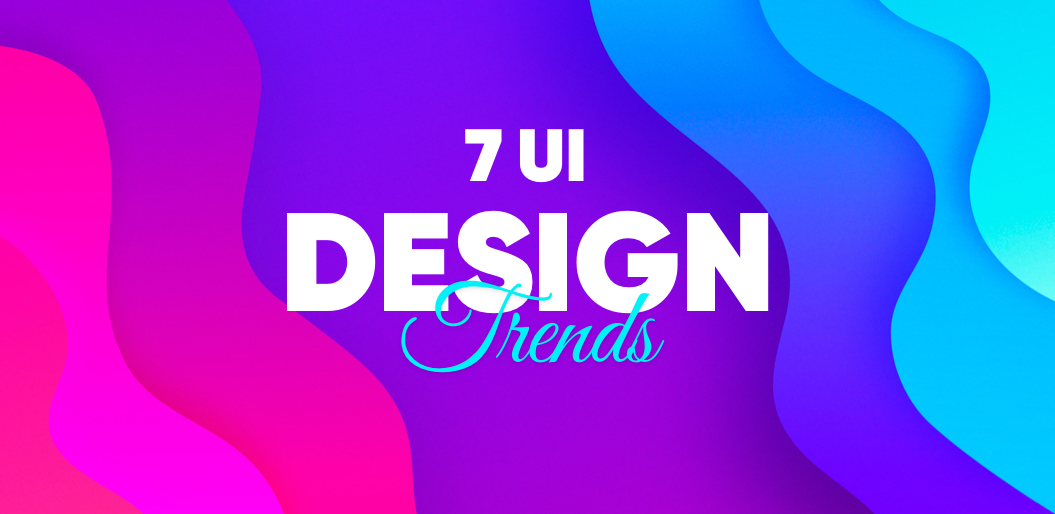 7 UI Design Trends to Watch in 2021