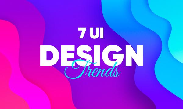 7 UI Design Trends to Watch